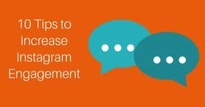10 Tips to Increase Instagram Engagement