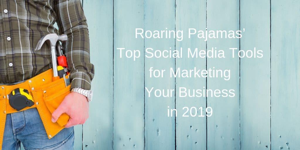 Social Media Tools, Best Social Media Apps | Roaring Pajamas